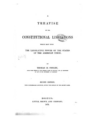 A Treatise On The Constitutional Limitations Which Rest Upon The
