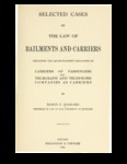 Selected Cases on the Law of Bailments and Carriers: Including the Quasi-Bailment Relations of Carriers of Passengers and Telegraph and Telephone Companies as Carriers