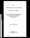 The Conveyance of Estates in Fee by Deed : Being a Statement of the Principles of Law Involved in the Drafting and Interpretation of Deeds of Conveyance and in the Examination of Title to Real Property