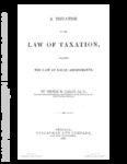 A Treatise on the Law of Taxation Including the Law of Local Assessments