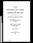 Cases on Principal and Agent and Master and Servant Selected from Decisions of English and American Courts