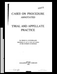 Cases on Procedure, Annotated. Trial Practice
