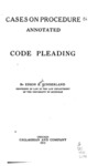 Cases on Procedure, Annotated. Code Pleading