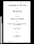 A Treatise on the Law of Wills: Including Also Gifts Causa Mortis and a Summary of the Law of Descent, Distribution and Administration