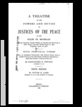 A Treatise on the Powers and Duties of the Justices of the Peace in the State of Michigan, under Chapter Ninety-Three of the Revised Statutes of 1846, Being Chapter Thirty-Four of the Compiled Laws of 1897; with Practical Forms and an Appendix Containing the Justice Court Acts of Those Cities Having Provisions Differing Materially from the General Justice Court Act.