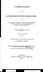 Commentaries on the Constitution of the United States : with a Preliminary Review of the Constitutional History of the Colonies and States Before the Adoption of the Constitution