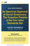 An American Approach to Social Democracy: The Forgotten Promise of the Fair Labor Standards Act by University of Michigan Law School