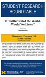If Twitter Ruled the World, Would We Listen? by University of Michigan Law School